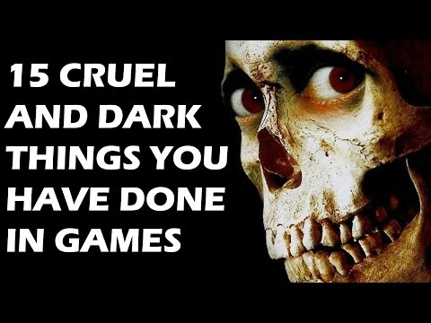 15 CRUEL AND DARK Things You Have Done In Video Games