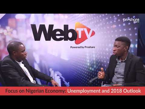 Focus on Nigerian Economy  Unemployment and 2018 Outlook prt1