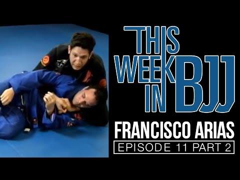 This Week In BJJ - Episode 11 Francisco Arias Part 2