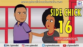 SIDE CHICK 16 - KOFO'S DESPERATION (Splendid Cartoon)