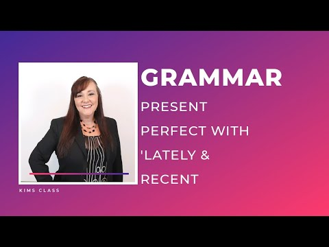 Grammar: Present Perfect with 'lately & recently'