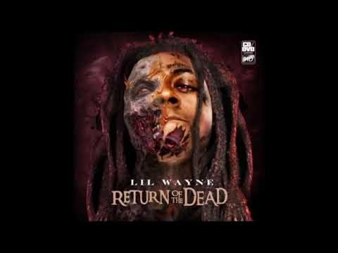 LIL WAYNE - RETURN OF THE LIVING DEAD [FULL MIXTAPE][NEW 2017]