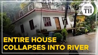 Entire house collapses into river in Kerala