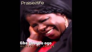 PRAISE2LIFE-Gba gbogbo Ogo/Receive my Praise