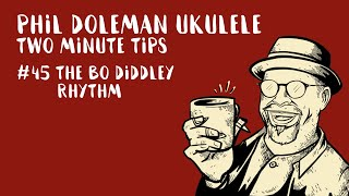 Two Minute Tips for Ukulele: #45 The Bo Diddley Rhythm