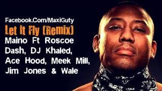 Maino Ft. Roscoe Dash, DJ Khaled, Ace Hood, Meek Mill, Jim Jones & Wale - Let it Fly (Remix)
