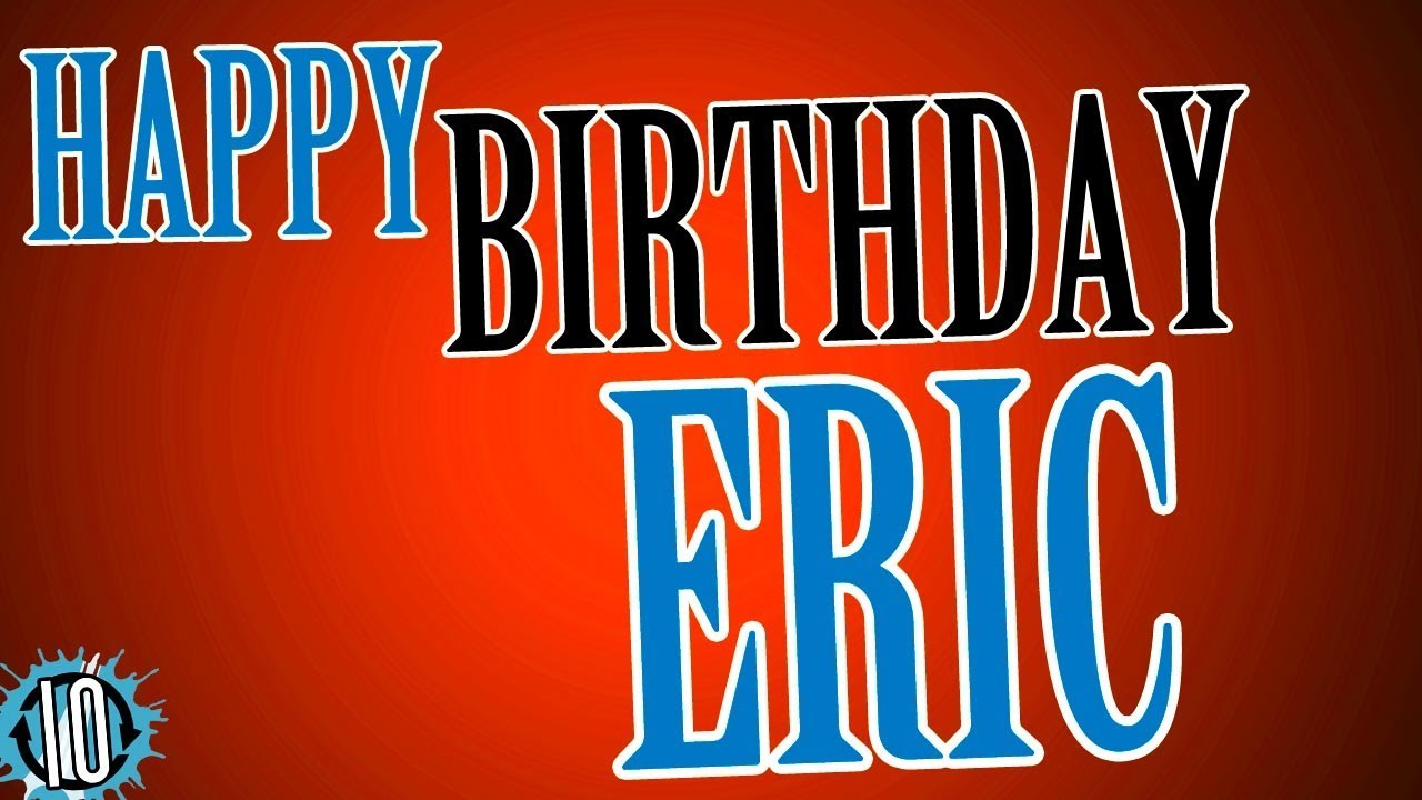 Happy Birthday Eric 10 Hours Non Stop Music Animation For Party Time Birthday Eric Youtube