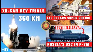 Indian Defence Updates : 350 Km XRSAM Trials,200 Super Sukhoi Cleared,Russia's USC In Project-75I
