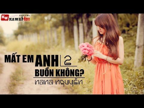 Mất Em Anh Buồn Không (Part 2) - Nana Nguyễn [ Video Lyrics ]