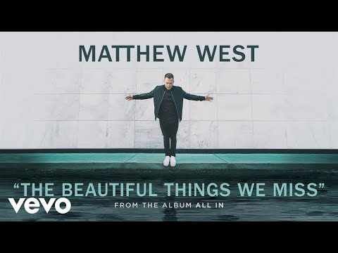 Matthew West - The Beautiful Things We Miss (Audio)