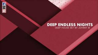 Deep Endless Nights | Deep House Set | 2017 Mixed By Johnny M