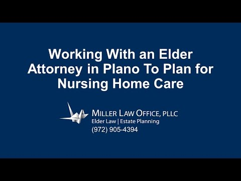 Working With an Elder Attorney in Plano To Plan for Nursing Home Care