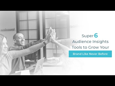 Super 6 Audience Insights Tools to Grow Your Brand Like Never Before!!