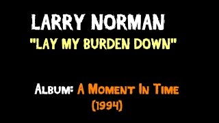 Watch Larry Norman Lay My Burden Down video