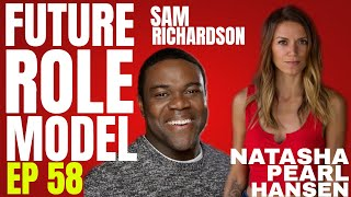 Future Role Model w/ Natasha Pearl Hansen Ep 58 Sam Richardson