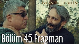 İstanbullu Gelin 45. Bölüm Fragman