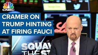 Jim Cramer on how Donald Trump hinting at firing Dr. Anthony Fauci could affect markets
