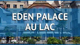 EDEN PALACE AU LAC 4* Женева көлі шолу – отель ЭДЕН ПАЛАС АУ-ЛАК 4* Женева көлі бейне шолу