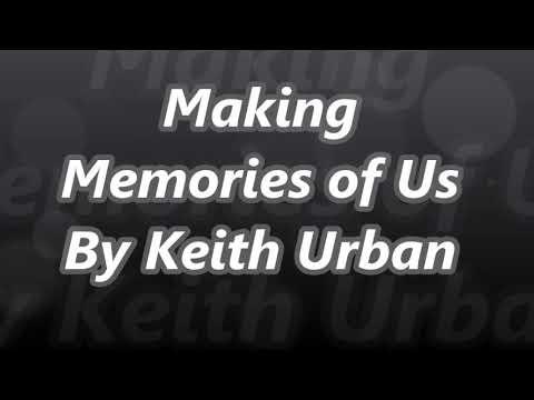 Making Memories of Us By Keith Urban (Lyrics)