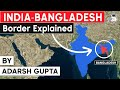 Why India Bangladesh Border is the most complex border in the world? International Relations UPSC