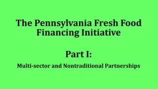 The PA Fresh Food Financing Initiative: Multi-Sector Partnerships