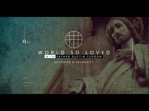 World So Loved // Mourning & Solidarity