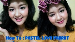 How To : PASTEL LOVE PARROT makeup