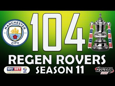 Regen Rovers | #104 Manchester City! | Football Manager 2017 Create-A-Club Career