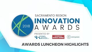 2018 Sacramento Region Innovation Awards - HIGHLIGHTS
