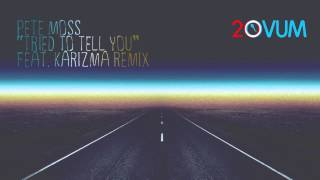 "Pete Moss ""Tried To Tell You"" (Karizma Told Ya Remix)"
