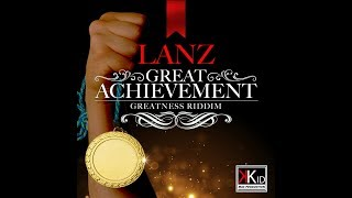 Lanz - Great Achievement [Raw] (Greatness Riddim) - September 2017
