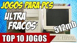 TOP 10 JOGOS PARA PCS ULTRA FRACOS (512mb)