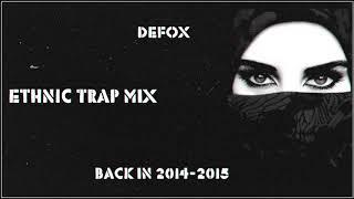 DEFOX ARABIC TRAP MIX | BACK IN 2014-2015 | ETHNIC TRAP MIX