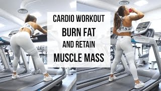 3 CARDIO METHODS TO GET LEAN AND BURN FAT | How to lose weight and retain muscle mass