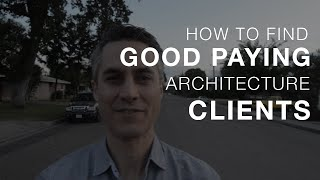 How To Find Good Paying Architecture Clients
