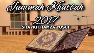 Jummah Khutbah (friday sermon) 2017 - Shaykh Hamza Yusuf