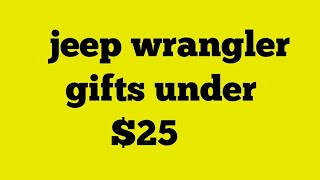 Jeep Wrangler Gifts Under $25