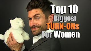 Top 10 Biggest TURN-ONs For Women | Things Men Do That Women LOVE
