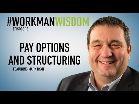 Pay Options and Structuring   #WorkmanWisdom Episode 15
