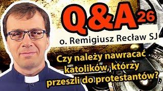 Czy należy nawracać katolików, którzy przeszli do protestantów?  [Q&A#26] - o. Remigiusz Recław SJ