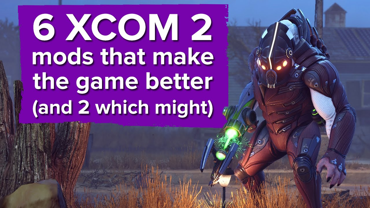 6 XCOM 2 mods that make the game better (and 2 which might ...