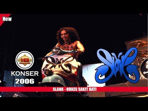 SLANK - ORKES SAKIT HATI (LIVE KONSER SURABAYA 2006)