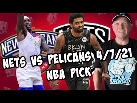 Brooklyn Nets vs New Orleans Pelicans 4/7/21 Free NBA Pick and Prediction NBA Betting Tips
