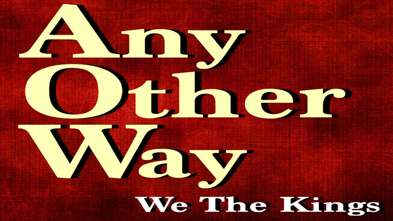 We The Kings - Any Other Way (Official Lyric Video) - YouTube