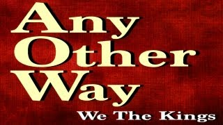 Repeat youtube video We The Kings - Any Other Way (Official Lyric Video)
