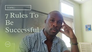 Topic: 7 RULES To Be Successful!