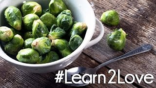 #Learn2Love | Brussels Sprouts 3 Delicious Ways