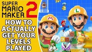 How To ACTUALLY Get Your Mario Maker 2 Levels Played