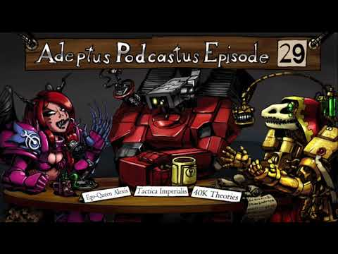 Adeptus Podcastus - A Warhammer 40k Podcast - Episode 29