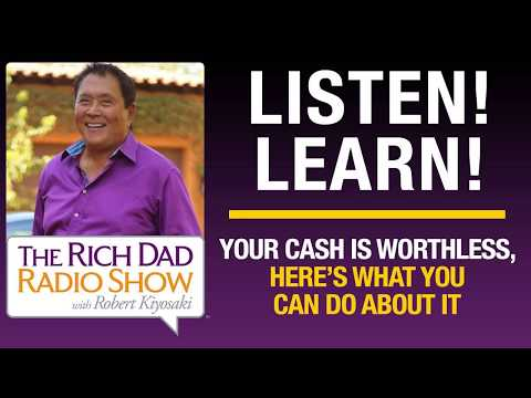 YOUR CASH IS WORTHLESS, AND HERE'S WHAT YOU CAN DO ABOUT IT – Robert Kiyosaki